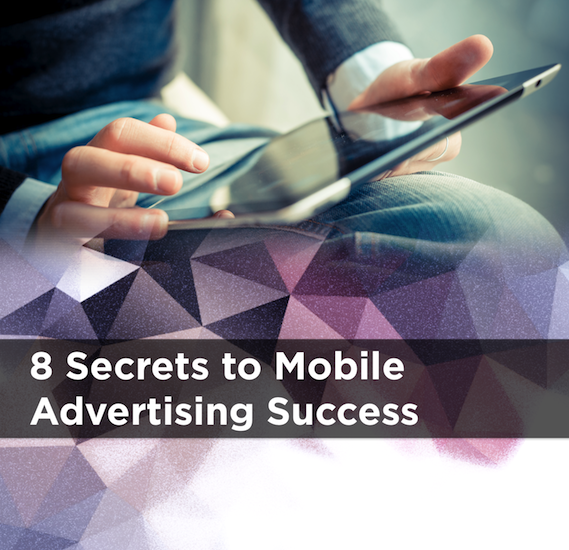 8 Secrets to Mobile Advertising Success - Mobile