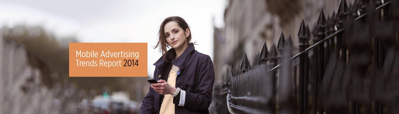 Mobile Advertising Platform - Mobile Advertising Trends Report 2014